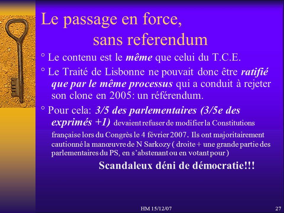 HM 15/12/0727 Le passage en force, sans referendum ° Le contenu est le même que celui du T.C.E. ° Le Traité de Lisbonne ne pouvait donc être ratifié q