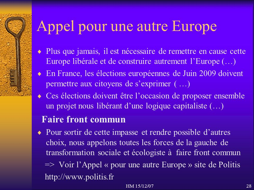 Appel pour une autre Europe Plus que jamais, il est nécessaire de remettre en cause cette Europe libérale et de construire autrement lEurope (…) En Fr