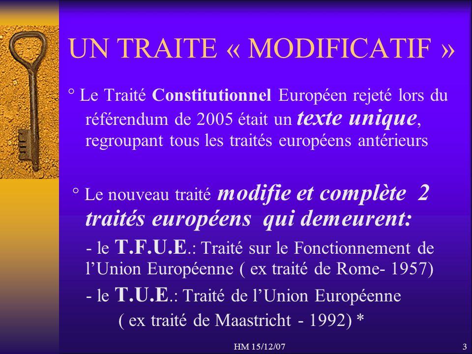 HM 15/12/073 UN TRAITE « MODIFICATIF » ° Le Traité Constitutionnel Européen rejeté lors du référendum de 2005 était un texte unique, regroupant tous l