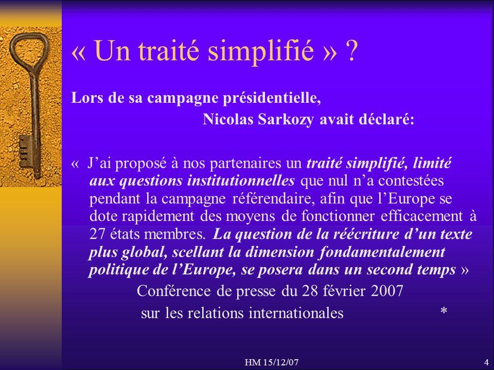HM 15/12/074 « Un traité simplifié » ? Lors de sa campagne présidentielle, Nicolas Sarkozy avait déclaré: « Jai proposé à nos partenaires un traité si