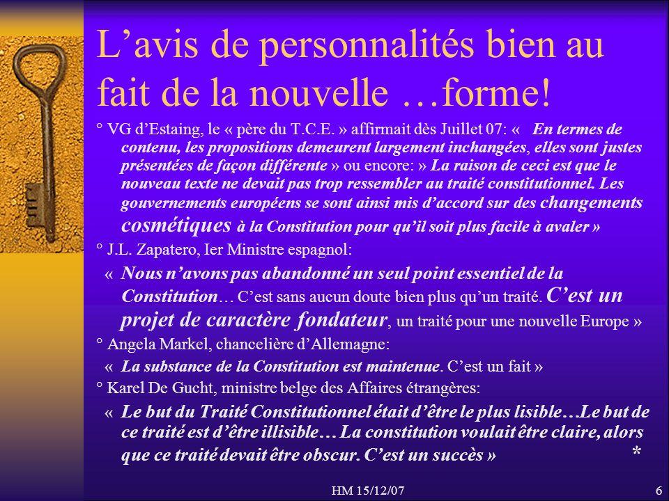 HM 15/12/076 Lavis de personnalités bien au fait de la nouvelle …forme! ° VG dEstaing, le « père du T.C.E. » affirmait dès Juillet 07: « En termes de