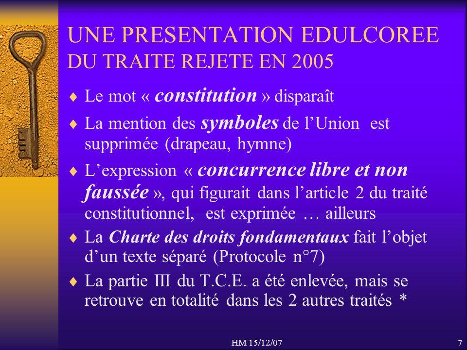 HM 15/12/077 UNE PRESENTATION EDULCOREE DU TRAITE REJETE EN 2005 Le mot « constitution » disparaît La mention des symboles de lUnion est supprimée (dr