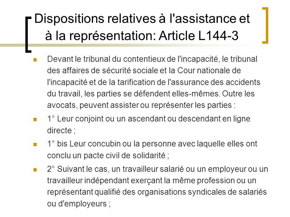 Dispositions relatives à l'assistance et à la représentation: Article L144-3 Devant le tribunal du contentieux de l'incapacité, le tribunal des affair