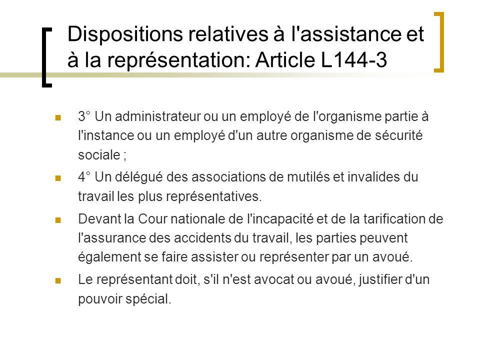 Dispositions relatives à l'assistance et à la représentation: Article L144-3 3° Un administrateur ou un employé de l'organisme partie à l'instance ou