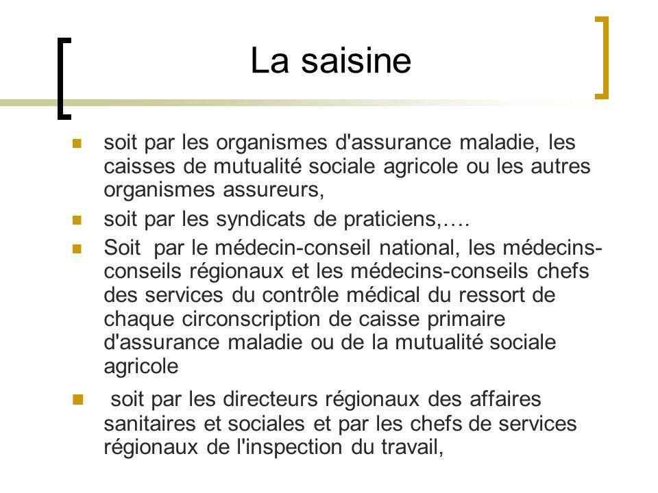 La saisine soit par les organismes d'assurance maladie, les caisses de mutualité sociale agricole ou les autres organismes assureurs, soit par les syn