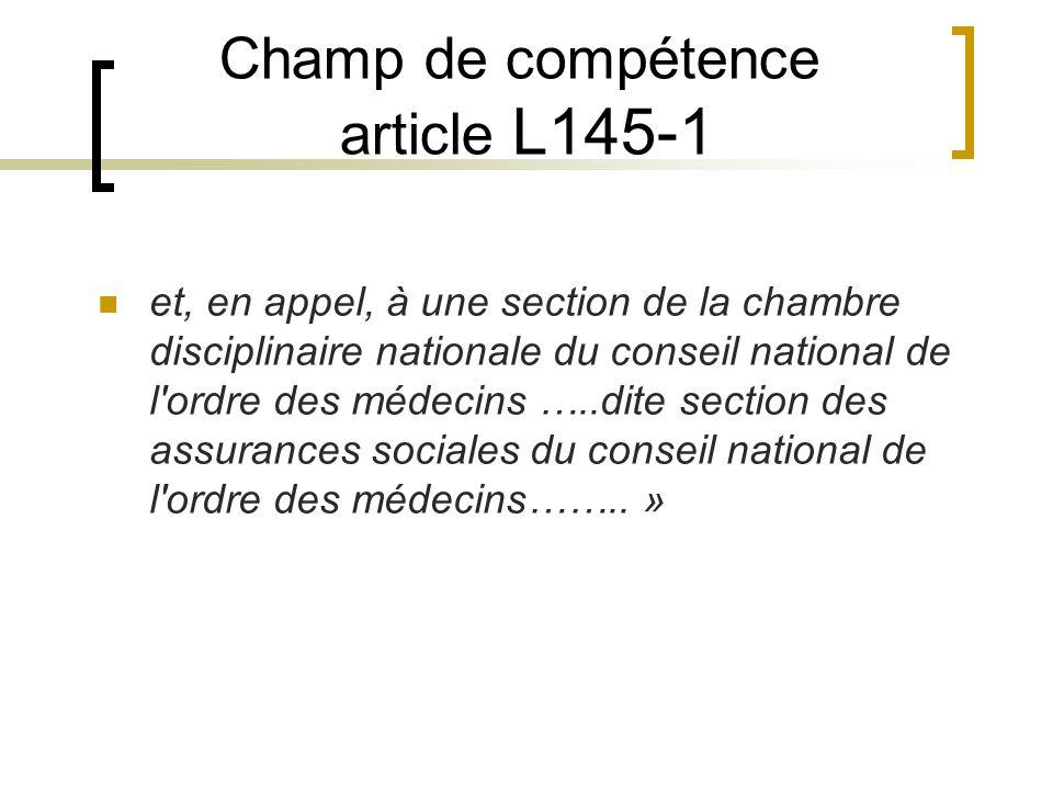 Champ de compétence article L145-1 et, en appel, à une section de la chambre disciplinaire nationale du conseil national de l'ordre des médecins …..di
