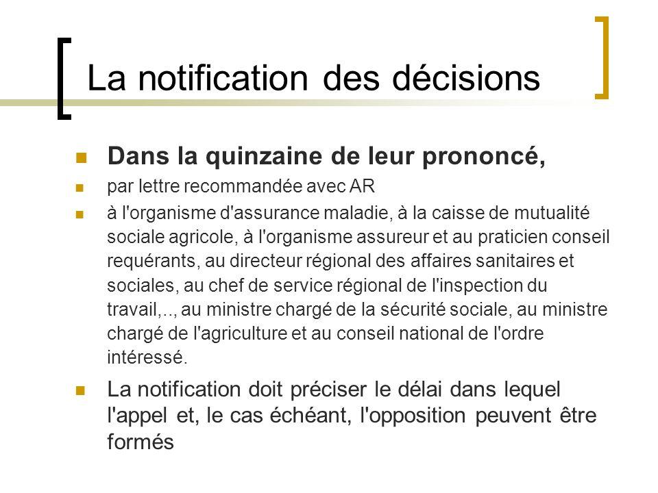 La notification des décisions Dans la quinzaine de leur prononcé, par lettre recommandée avec AR à l'organisme d'assurance maladie, à la caisse de mut