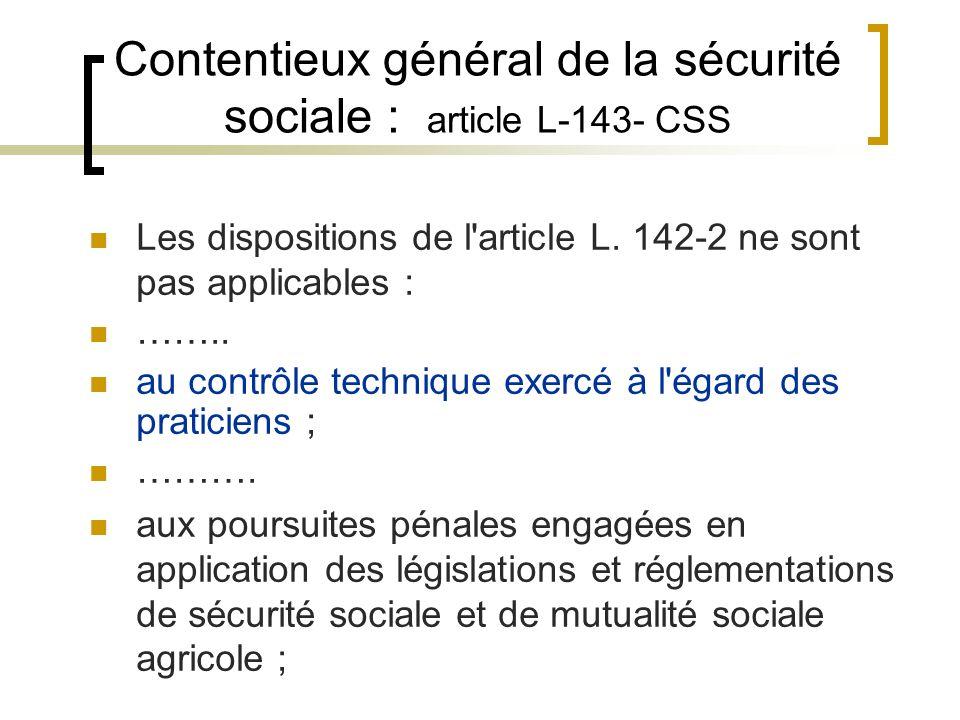 Contentieux général de la sécurité sociale : article L-143- CSS Les dispositions de l'article L. 142-2 ne sont pas applicables : …….. au contrôle tech