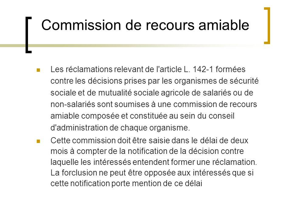 Commission de recours amiable Les réclamations relevant de l'article L. 142-1 formées contre les décisions prises par les organismes de sécurité socia