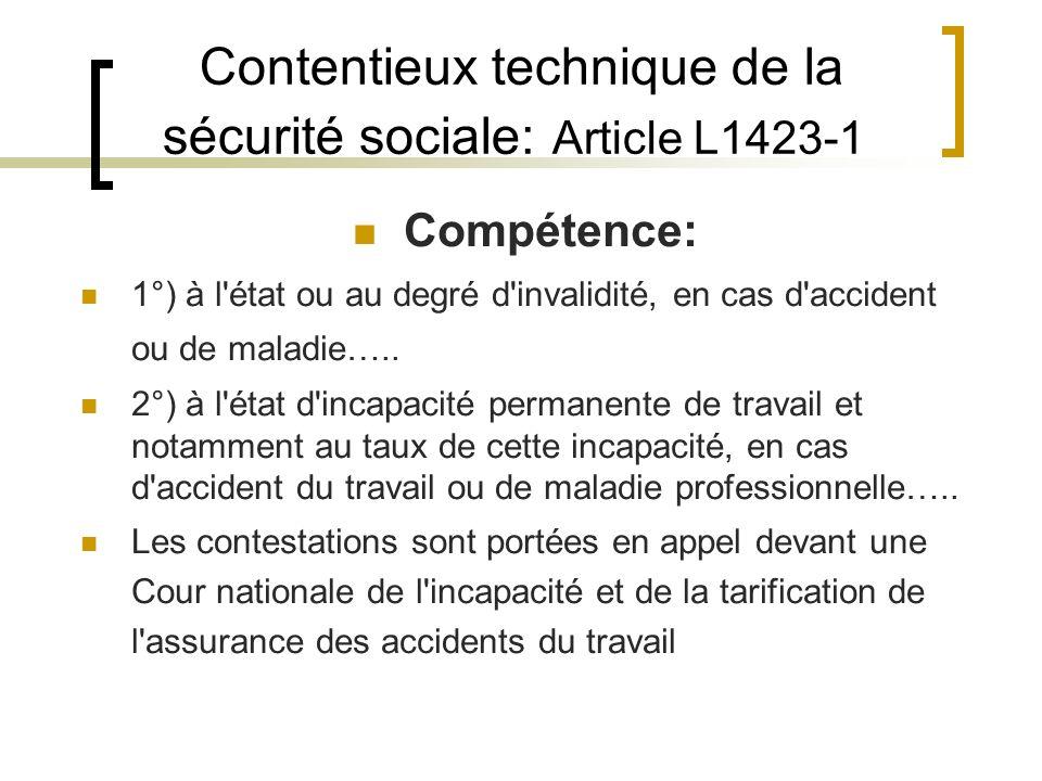 Contentieux technique de la sécurité sociale: Article L1423-1 Compétence: 1°) à l'état ou au degré d'invalidité, en cas d'accident ou de maladie….. 2°
