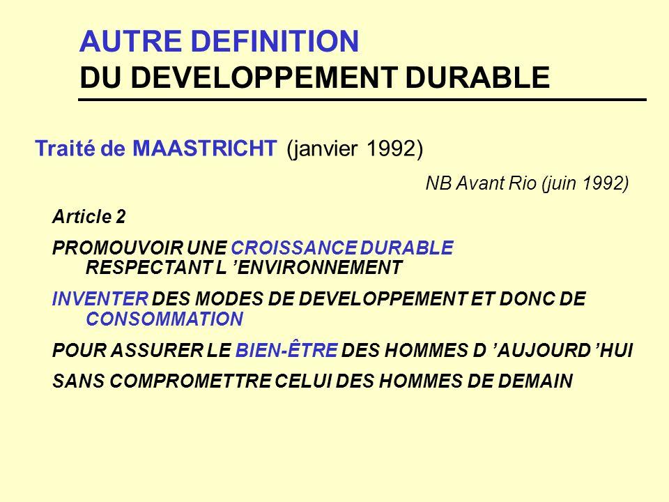 AUTRE DEFINITION DU DEVELOPPEMENT DURABLE Traité de MAASTRICHT (janvier 1992) NB Avant Rio (juin 1992) Article 2 PROMOUVOIR UNE CROISSANCE DURABLE RES