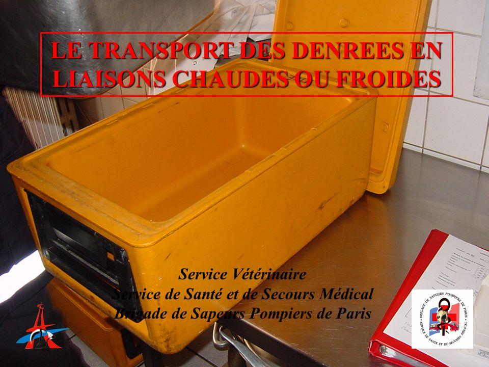 LE TRANSPORT DES DENREES EN LIAISONS CHAUDES OU FROIDES Service Vétérinaire Service de Santé et de Secours Médical Brigade de Sapeurs Pompiers de Pari