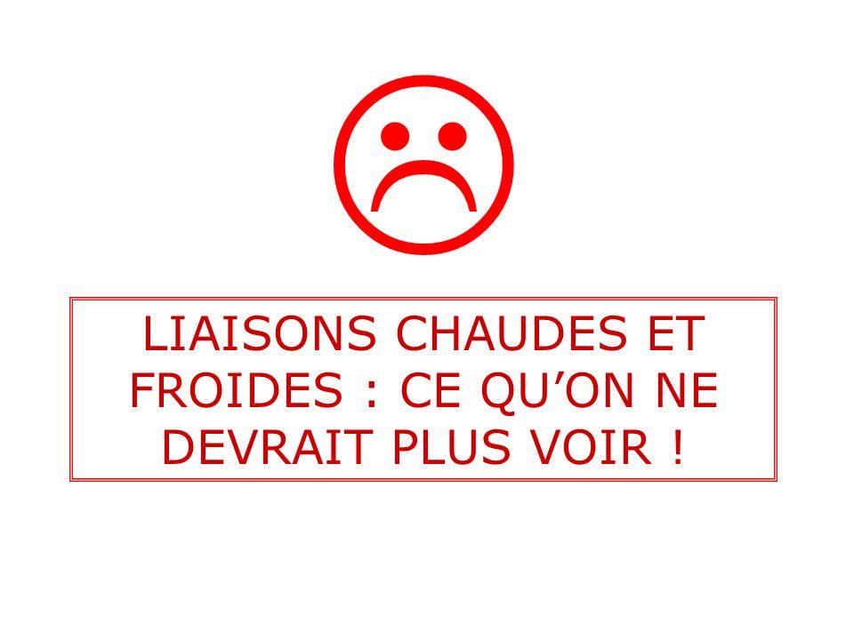 LIAISONS CHAUDES ET FROIDES : CE QUON NE DEVRAIT PLUS VOIR !