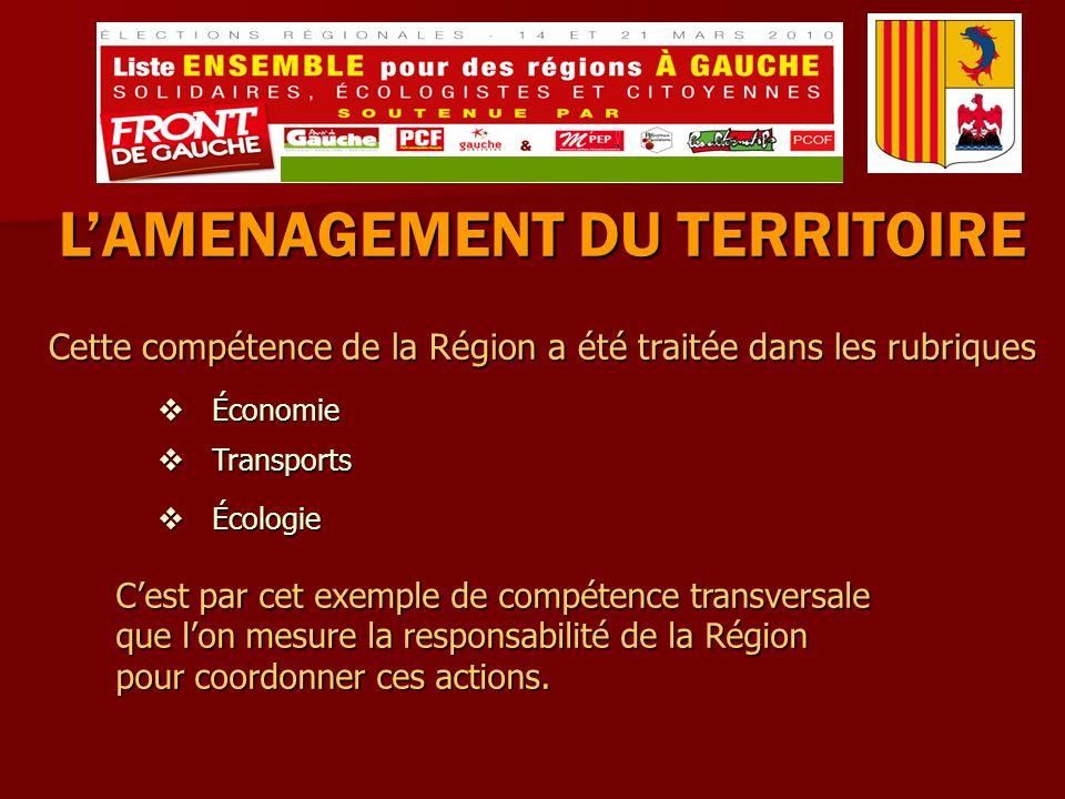 Cette compétence de la Région a été traitée dans les rubriques LAMENAGEMENT DU TERRITOIRE Économie Économie Écologie Écologie Transports Transports Cest par cet exemple de compétence transversale que lon mesure la responsabilité de la Région pour coordonner ces actions.