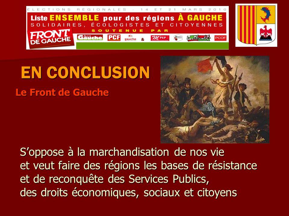 EN CONCLUSION Soppose à la marchandisation de nos vie et veut faire des régions les bases de résistance et de reconquête des Services Publics, des droits économiques, sociaux et citoyens Le Front de Gauche