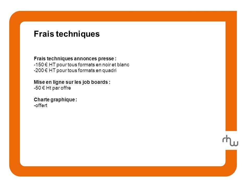 Frais techniques Frais techniques annonces presse : -150 HT pour tous formats en noir et blanc -200 HT pour tous formats en quadri Mise en ligne sur les job boards : -50 Ht par offre Charte graphique : -offert