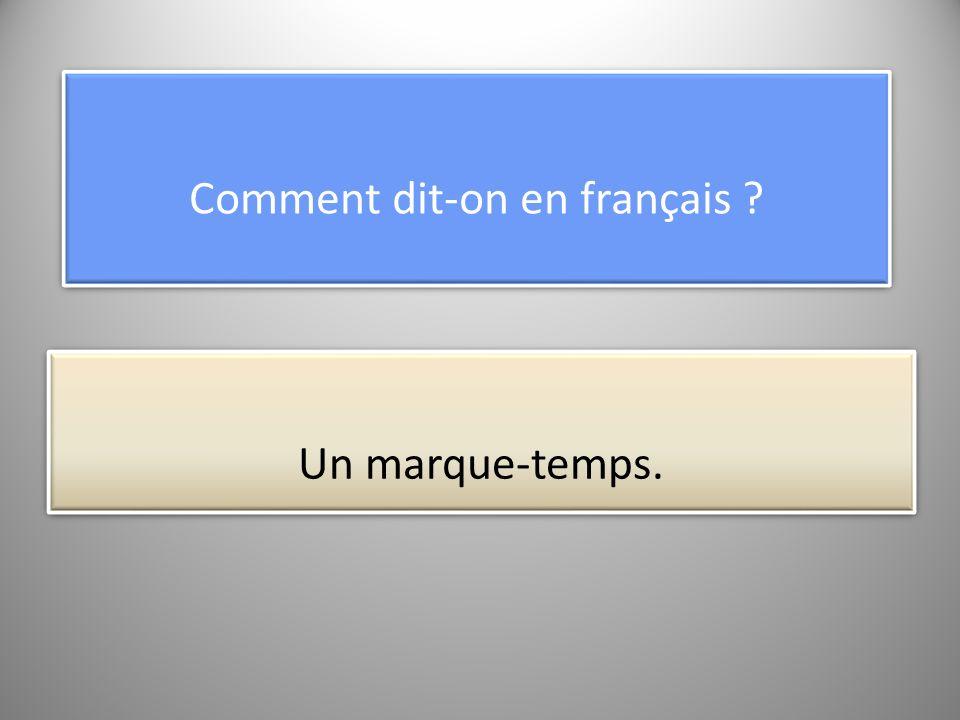 Comment dit-on en français Un marque-temps.