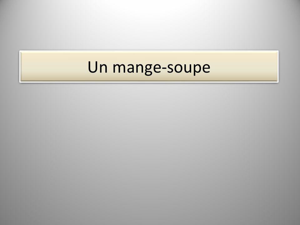 Un mange-soupe