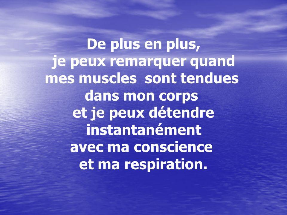 De plus en plus, je peux remarquer quand mes muscles sont tendues dans mon corps et je peux détendre instantanément avec ma conscience et ma respirati
