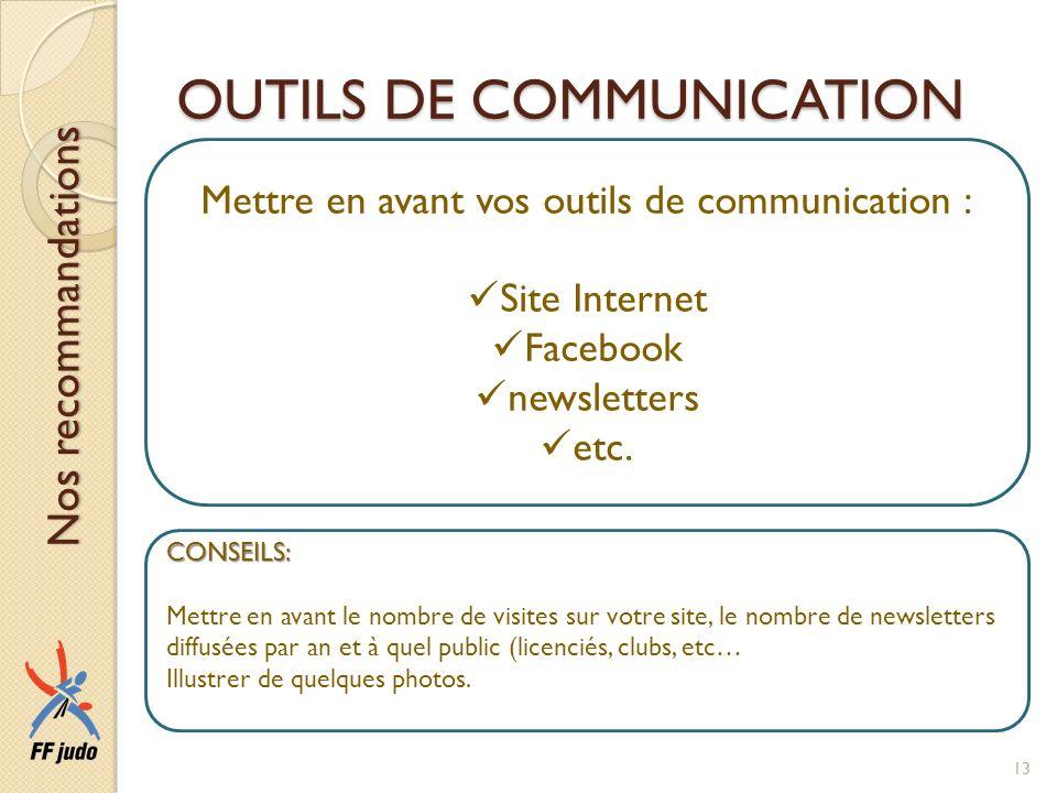 OUTILS DE COMMUNICATION Mettre en avant vos outils de communication : Site Internet Facebook newsletters etc. CONSEILS: Mettre en avant le nombre de v