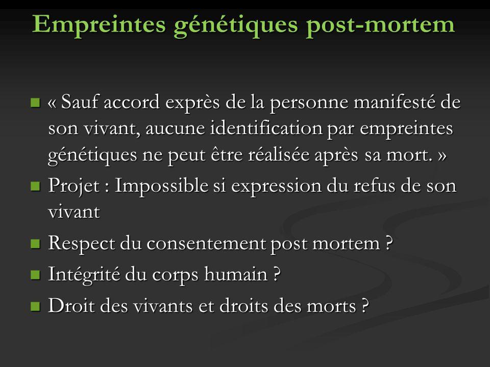 Empreintes génétiques post-mortem « Sauf accord exprès de la personne manifesté de son vivant, aucune identification par empreintes génétiques ne peut