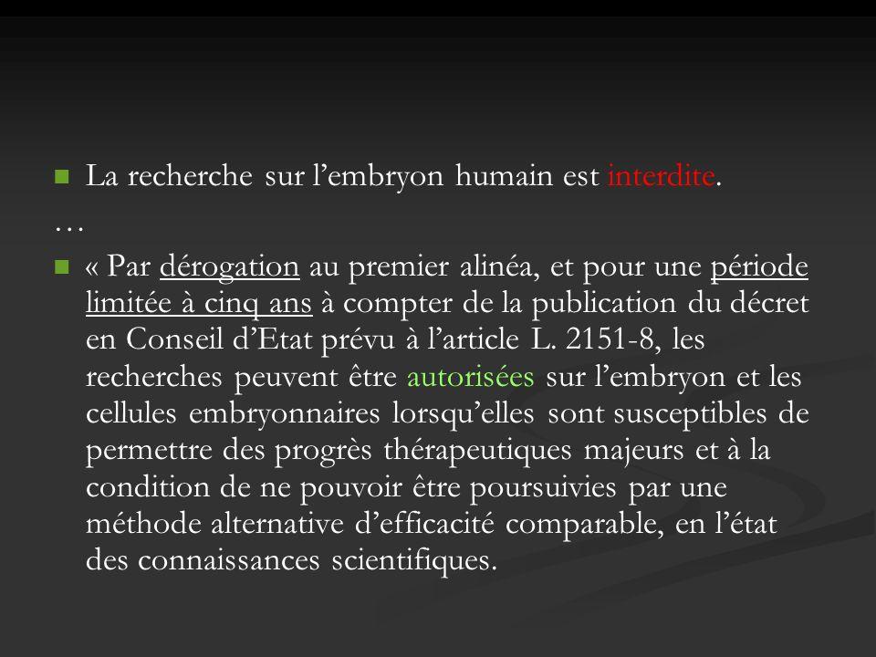 La recherche sur lembryon humain est interdite. … « Par dérogation au premier alinéa, et pour une période limitée à cinq ans à compter de la publicati