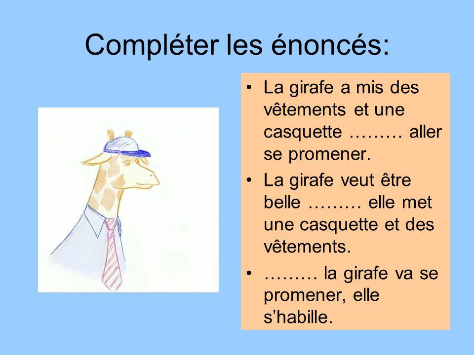Compléter les énoncés: La girafe a mis des vêtements et une casquette ……… aller se promener. La girafe veut être belle ……… elle met une casquette et d