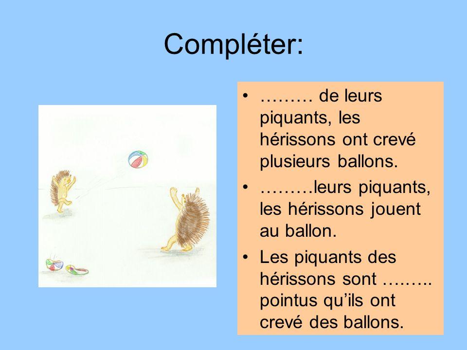 Compléter: ……… de leurs piquants, les hérissons ont crevé plusieurs ballons. ………leurs piquants, les hérissons jouent au ballon. Les piquants des héris