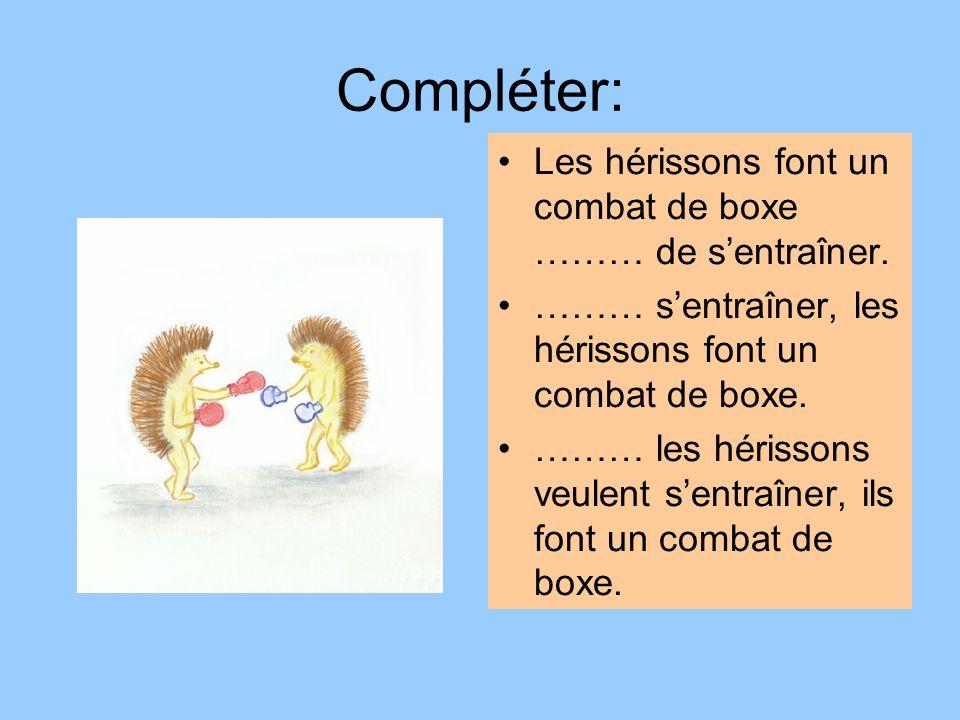 Compléter: Les hérissons font un combat de boxe ……… de sentraîner. ……… sentraîner, les hérissons font un combat de boxe. ……… les hérissons veulent sen