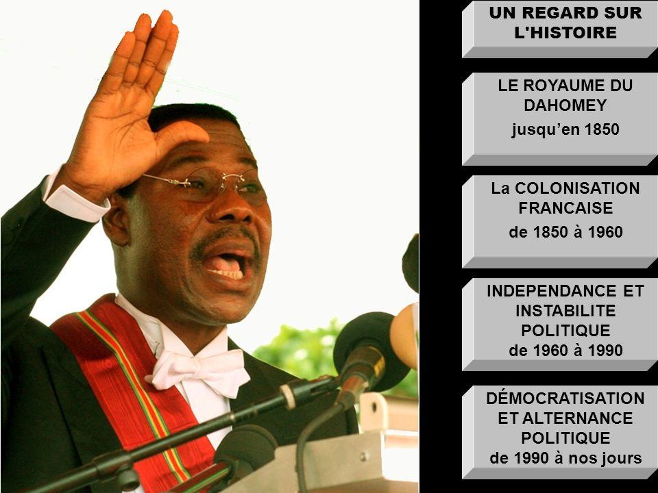 UN REGARD SUR L'HISTOIRE LE ROYAUME DU DAHOMEY jusquen 1850 La COLONISATION FRANCAISE de 1850 à 1960 INDEPENDANCE ET INSTABILITE POLITIQUE de 1960 à 1