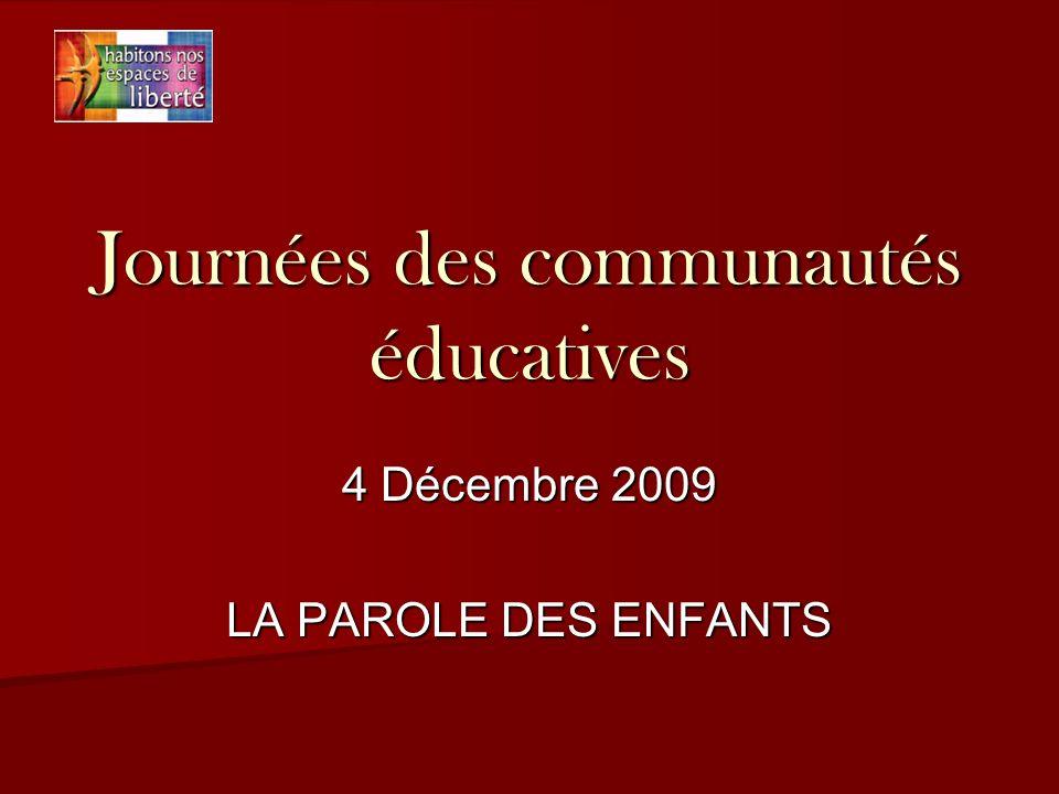 Journées des communautés éducatives 4 Décembre 2009 LA PAROLE DES ENFANTS