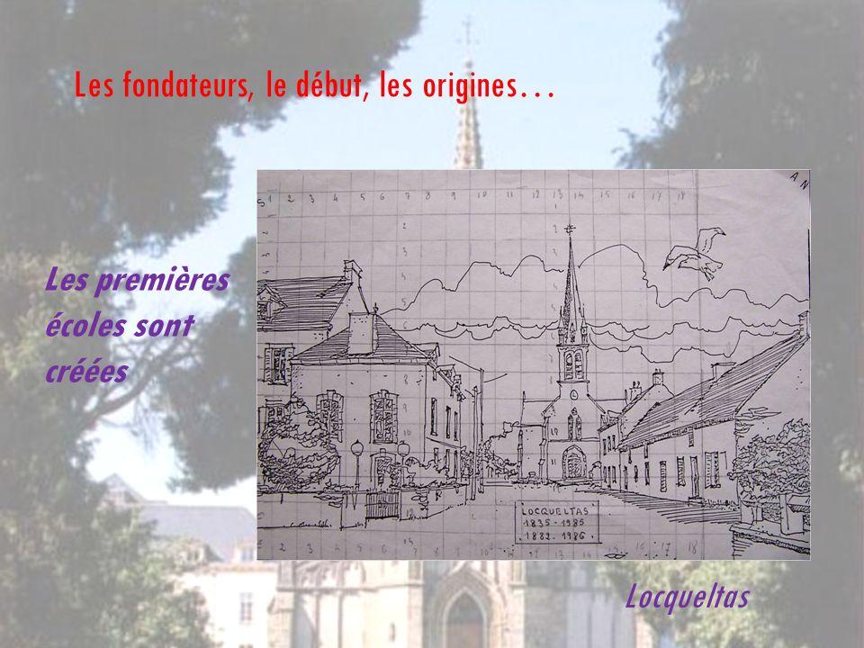 Les premières écoles sont créées Les fondateurs, le début, les origines… Locqueltas