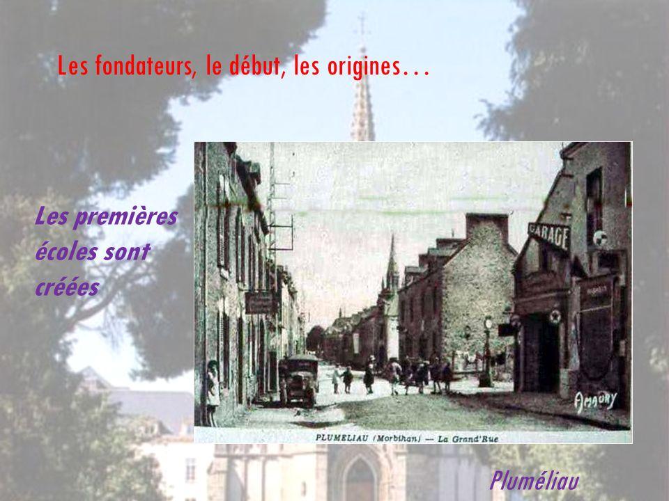 Les premières écoles sont créées Les fondateurs, le début, les origines… Pluméliau