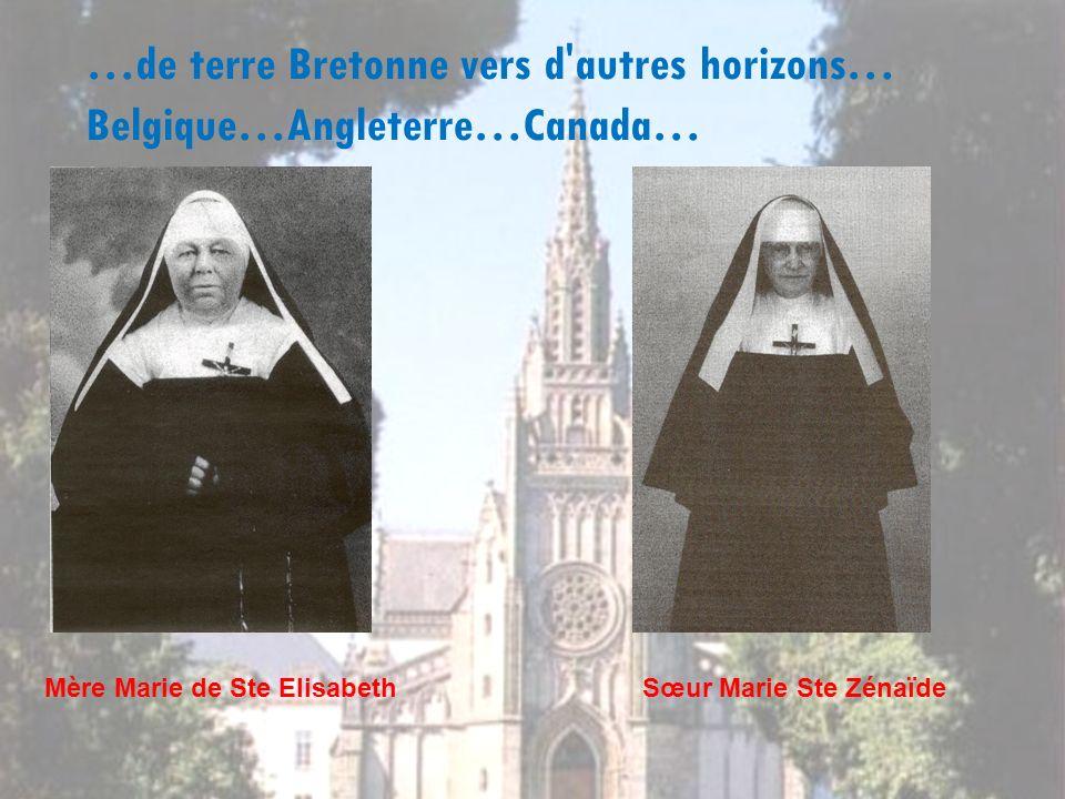 …de terre Bretonne vers d'autres horizons… Belgique…Angleterre…Canada… Mère Marie de Ste ElisabethSœur Marie Ste Zénaïde