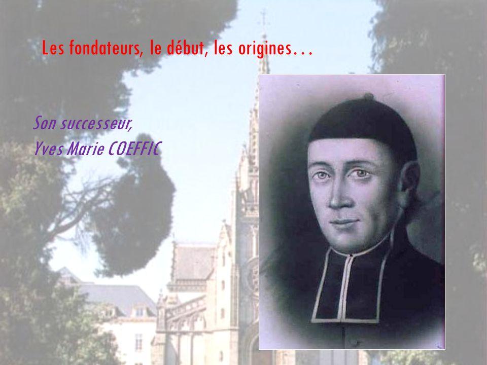 Les fondateurs, le début, les origines… Son successeur, Yves Marie COEFFIC