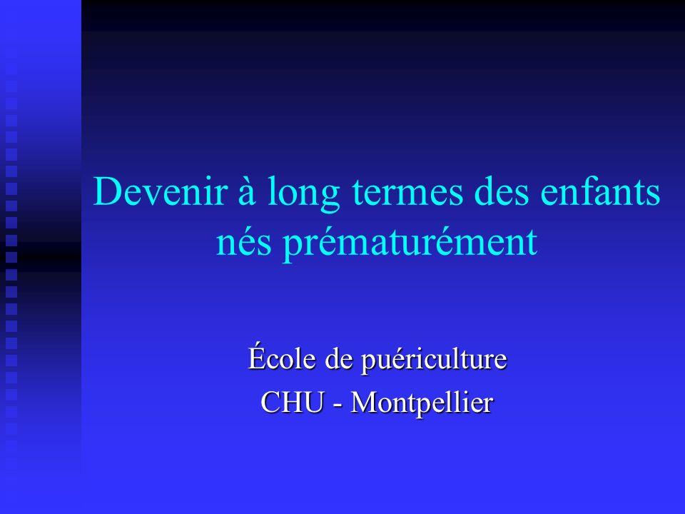 Devenir à long termes des enfants nés prématurément École de puériculture CHU - Montpellier