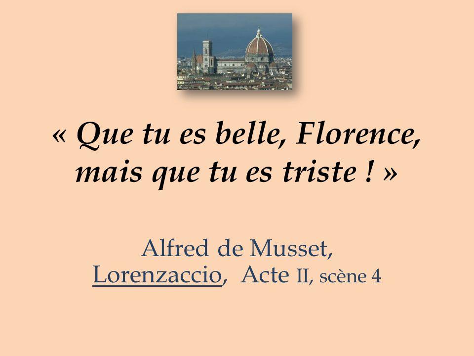 « Que tu es belle, Florence, mais que tu es triste ! » Alfred de Musset, Lorenzaccio, Acte II, scène 4
