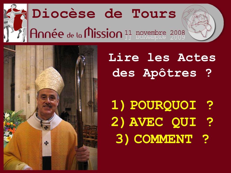 1)POURQUOI ? 2)AVEC QUI ? 3)COMMENT ? Lire les Actes des Apôtres ?