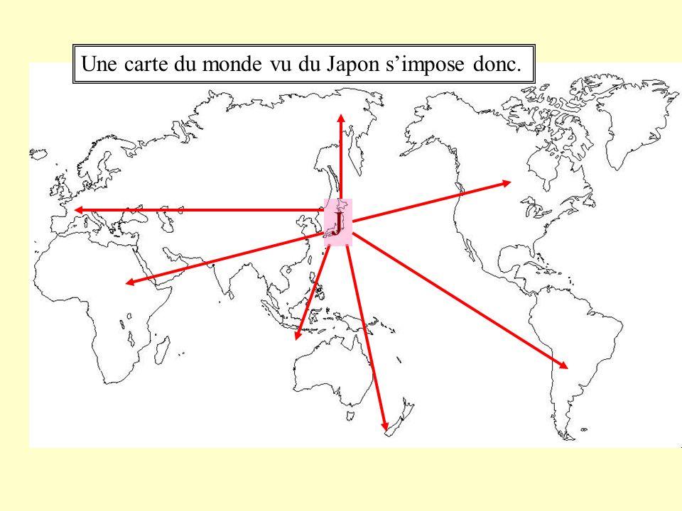 Une carte du monde vu du Japon simpose donc. J