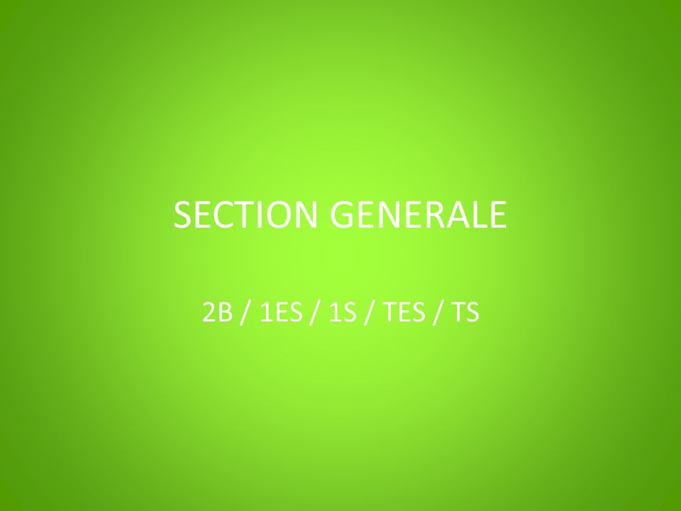 SECTION GENERALE 2B / 1ES / 1S / TES / TS