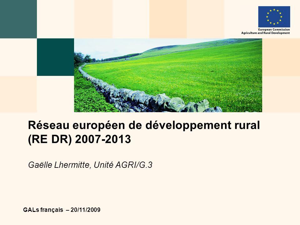 GALs français – 20/11/2009 Réseau européen de développement rural (RE DR) 2007-2013 Gaëlle Lhermitte, Unité AGRI/G.3