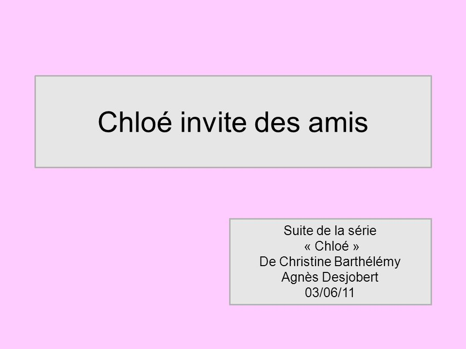 Chloé invite des amis Suite de la série « Chloé » De Christine Barthélémy Agnès Desjobert 03/06/11