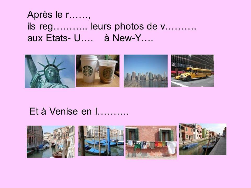 Après le r……, ils reg……….. leurs photos de v………. aux Etats- U…. à New-Y…. Et à Venise en I……….