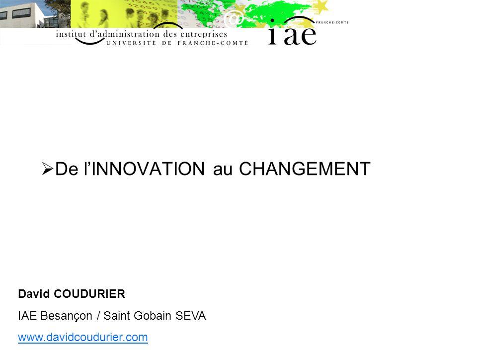 De lINNOVATION au CHANGEMENT David COUDURIER IAE Besançon / Saint Gobain SEVA www.davidcoudurier.com