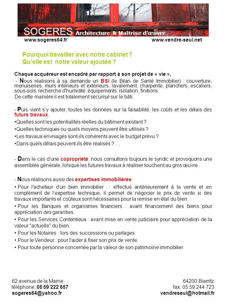 SOGERES Architecture & Maîtrise dœuvre 62 avenue de la Marne 64200 Biarritz téléphone: 05 59 222 657 fax: 05 59 244 723 sogeres64@yahoo.fr vendreseul@hotmail.fr www.sogeres64.fr www.vendre-seul.net Pourquoi travailler avec notre cabinet .