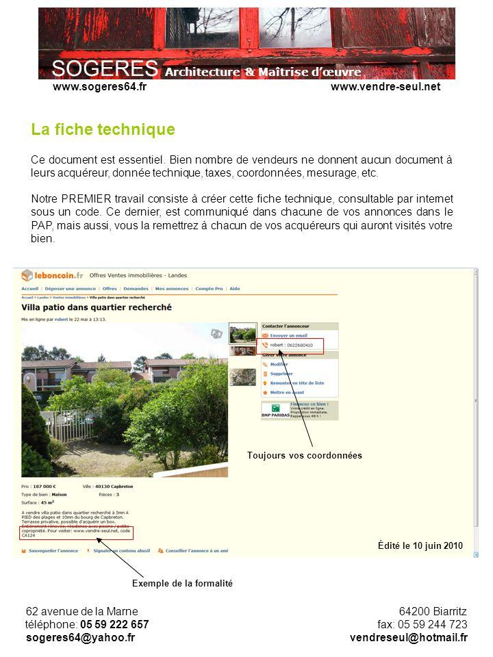 SOGERES Architecture & Maîtrise dœuvre 62 avenue de la Marne 64200 Biarritz téléphone: 05 59 222 657 fax: 05 59 244 723 sogeres64@yahoo.fr vendreseul@hotmail.fr www.sogeres64.fr www.vendre-seul.net La fiche technique Ce document est essentiel.