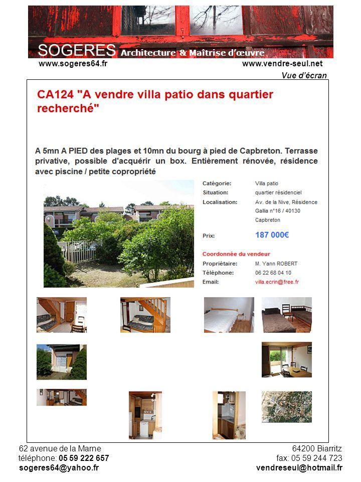 SOGERES Architecture & Maîtrise dœuvre 62 avenue de la Marne 64200 Biarritz téléphone: 05 59 222 657 fax: 05 59 244 723 sogeres64@yahoo.fr vendreseul@hotmail.fr www.sogeres64.fr www.vendre-seul.net Vue décran