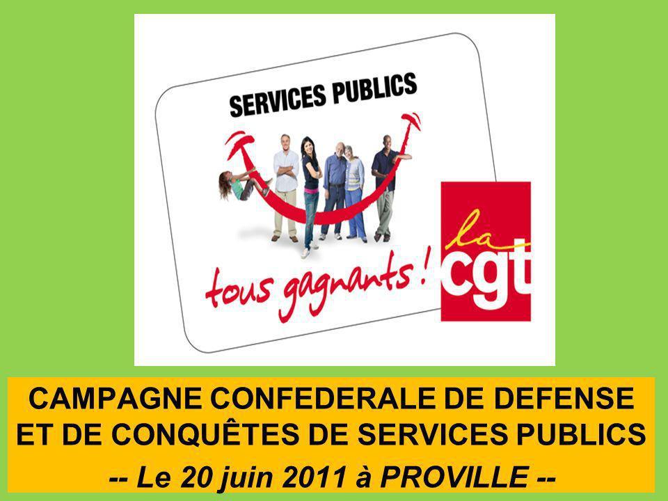 CAMPAGNE CONFEDERALE DE DEFENSE ET DE CONQUÊTES DE SERVICES PUBLICS -- Le 20 juin 2011 à PROVILLE --