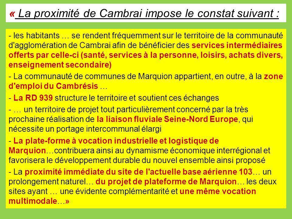 « La proximité de Cambrai impose le constat suivant : - les habitants … se rendent fréquemment sur le territoire de la communauté d'agglomération de C