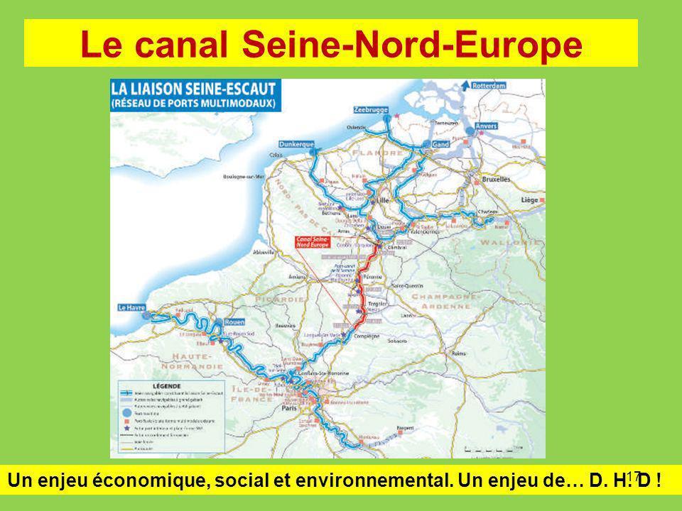Le canal Seine-Nord-Europe Un enjeu économique, social et environnemental. Un enjeu de… D. H. D ! 17